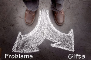 Problems or Gifts? Choose a path